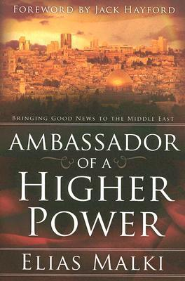 Ambassador Of A Higher Power: Bringing good news to the Middle East  by  Elias Malki