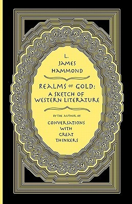 Realms of Gold: A Sketch of Western Literature  by  L. James Hammond