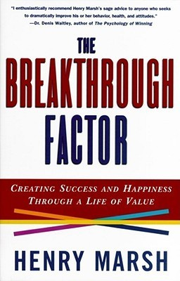 The Breakthrough Factor: Creating Success and Happiness Through a Life of Value  by  Henry  Marsh