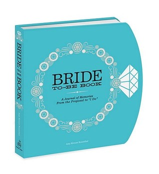 The Bride-to-Be Book: A Journal of Memories From the Proposal to I Do  by  Amy Krouse Rosenthal