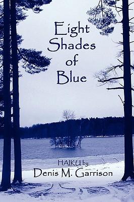 Eight Shades of Blue Eight Shades of Blue  by  Denis M. Garrison