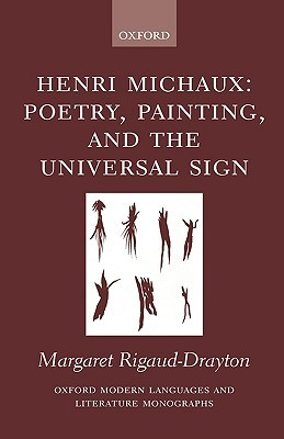 Henri Michaux: Poetry, Painting and the Universal Sign. Oxford Modern Languages and Literature Monographs. Margaret Rigaud-Drayton
