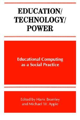 Education/Technology/Power: Educational Computing as a Social Practice  by  Hank Bromley