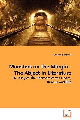 Monsters on the Margin - The Abject in Literature  by  Susanne Zhanial