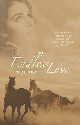 Endless Love: Will She Find the Redeeming Love She Longs for in the Arms of Her Husband or Another?  by  Sun Hui East