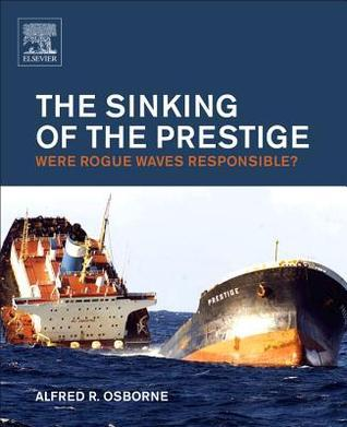 The Sinking of the Prestige: Were Rogue Waves Responsible?  by  Alfred Osborne