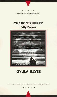 Charons Ferry: Fifty Poems  by  Gyula Illyés
