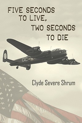 Five seconds to live, two seconds to die  by  Clyde Severe Shrum