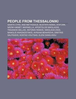 People from Thessaloniki: Saints Cyril and Methodius, Mustafa Kemal Atat Rk, N Z M Hikmet, Marinella, Apostolos Nikolaidis, Traianos Dellas Books LLC