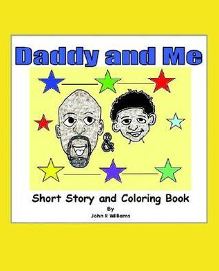 Daddy and Me: Childrens Story and Coloring Book  by  John R. Williams