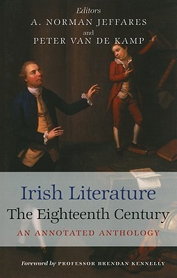Irish Literature: The Eighteenth Century: An Annotated Anthology A. Norman Jeffares