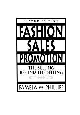 Fashion Sales Promotion: The Selling Behind the Selling  by  Pamela M Phillips