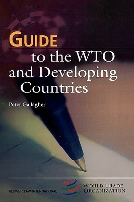 Guide to the Wto and Developing Countries Peter Gallagher
