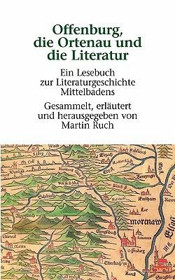 Offenburg, die Ortenau und die Literatur: Ein Lesebuch zur Literaturgeschichte Mittelbadens  by  Martin Ruch