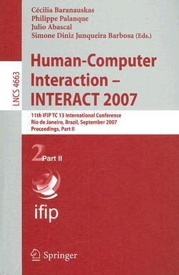 Human-Computer Interaction - INTERACT 2007: 11th IFIP TC 13 International Conference Rio de Janeiro, Brazil, September 10-14, 2007 Proceedings, Part II  by  Cecilia Baranauskas