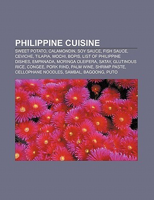 Philippine Cuisine: Sweet Potato, Calamondin, Soy Sauce, Fish Sauce, Ceviche, Tilapia, Mochi, Bopis, List of Philippine Dishes, Empanada  by  Books LLC