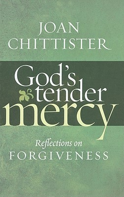 Gods Tender Mercy: Reflections on Forgiveness Joan D. Chittister