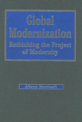 Global Modernization: Rethinking the Project of Modernity Alberto Martinelli
