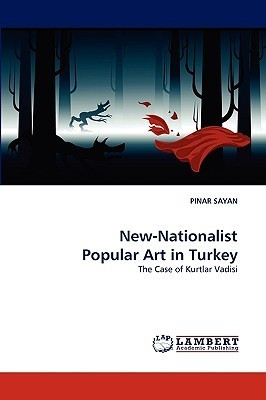 New-Nationalist Popular Art in Turkey Pinar Sayan