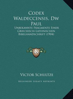 Codex Waldeccensis, Dw Paul: Unbekannte Fragmente Einer Griechisch-Lateinischen Bibelhandschrift (1904)  by  Victor Schultze