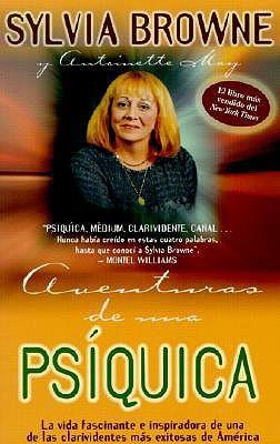 Aventuras de una Psíquica: La vida fascinante e inspiradora de una de las clarividentes más exitosas de América Sylvia Browne