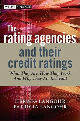 The Rating Agencies and Their Credit Ratings: What They Are, How They Work and Why They Are Relevant Herwig Langohr