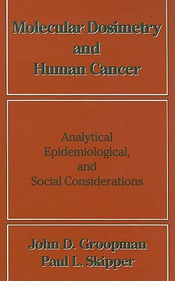 Molecular Dosimetry and Human Cancer: Analytical, Epidemiological, and Social Considerations  by  John D. Groopman