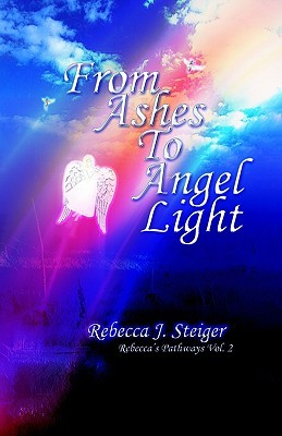 From Ashes to Angel Light  by  Rebecca, J. Steiger