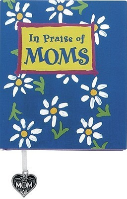 In Praise of Moms  by  Ariel Books