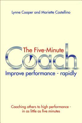 The Five Minute Coach: Coaching Others to High Performance - In as Little as Five Minutes Lynn Cooper