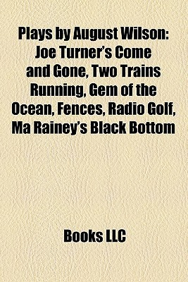 Plays August Wilson: Joe Turners Come and Gone, Two Trains Running, Gem of the Ocean, Fences, Radio Golf, Ma Raineys Black Bottom by Books LLC