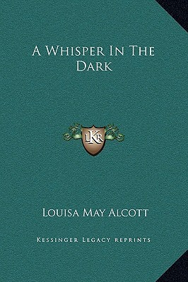 A Whisper In The Dark Louisa May Alcott