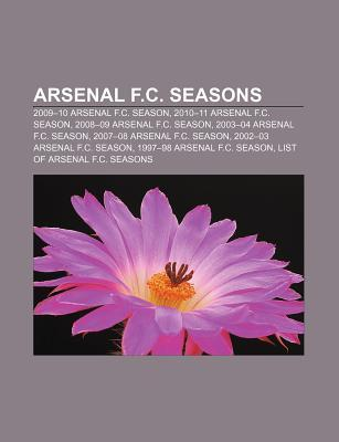 Arsenal F.C. Seasons: 2009-10 Arsenal F.C. Season, 2010-11 Arsenal F.C. Season, 2008-09 Arsenal F.C. Season, 2003-04 Arsenal F.C. Season  by  Source Wikipedia