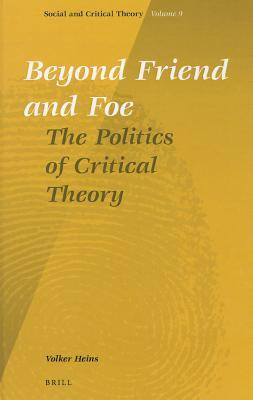 Beyond Friend and Foe: The Politics of Critical Theory  by  Volker Heins