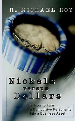 Nickels Versus Dollars: How to Turn a Compulsive Personality Into a Business Asset R. Michael Hoy