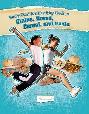 Grains, Bread, Cereal, and Pasta  by  Trisha Sertori