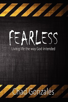 Fearless: Living Life the Way God Intended  by  Chad, W Gonzales