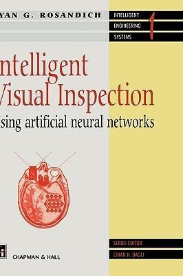 Intelligent Visual Inspection: Using Artificial Neural Networks Ryan G. Rosandich