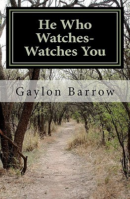He Who Watches-Watches You Gaylon Barrow