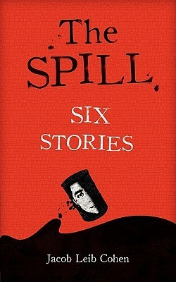 The Spill: Six Stories  by  Jacob Leib Cohen