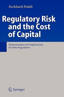 Regulatory Risk And The Cost Of Capital: Determinants And Implications For Rate Regulation Burkhard Pedell