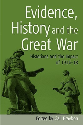Evidence, History and the Great War: Historians and the Impact of 1914-1918 J. Braybon