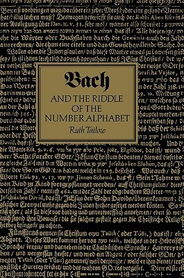 Bach and the Riddle of the Number Alphabet  by  Ruth Tatlow