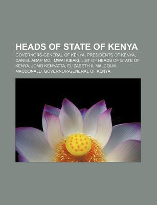 Heads of State of Kenya: Governors-General of Kenya, Presidents of Kenya, Daniel Arap Moi, Mwai Kibaki, List of Heads of State of Kenya  by  Books LLC