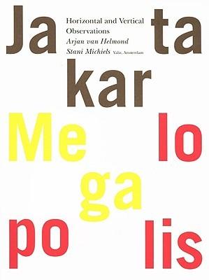 Stani Michiels & Arjan van Helmond: Jakarta Megalopolis Arjan van Helmond