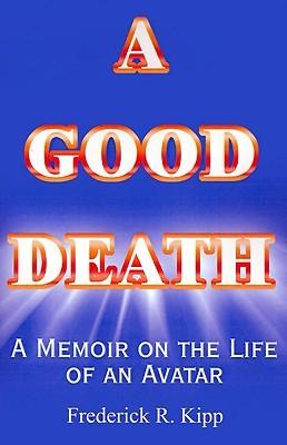A Good Death: A Memoir on the Life of an Avatar (Helen P. Kipp, 1932-1995)  by  Frederick R. Kipp