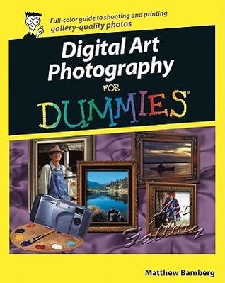 Digital Art Photography for Dummies Matthew Bamberg