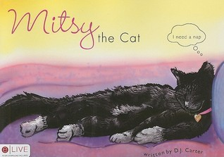 Mitsy the Cat: I Need a Nap  by  D. Carter
