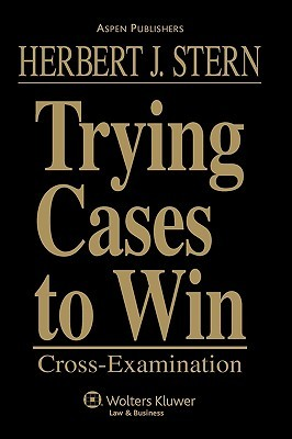 Trying Cases to Win: Cross Examination Herbert Jay Stern
