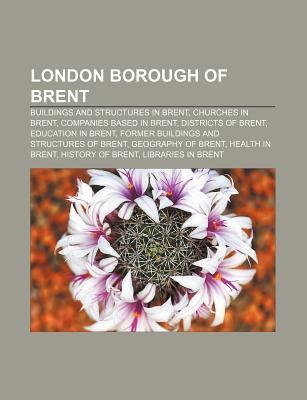 London Borough of Brent: Buildings and Structures in Brent, Churches in Brent, Companies Based in Brent, Districts of Brent, Education in Brent Source Wikipedia